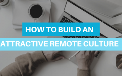 How to Build An Attractive Remote Culture